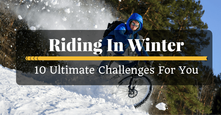 Riding In Winter- 10 Ultimate Challenges For You