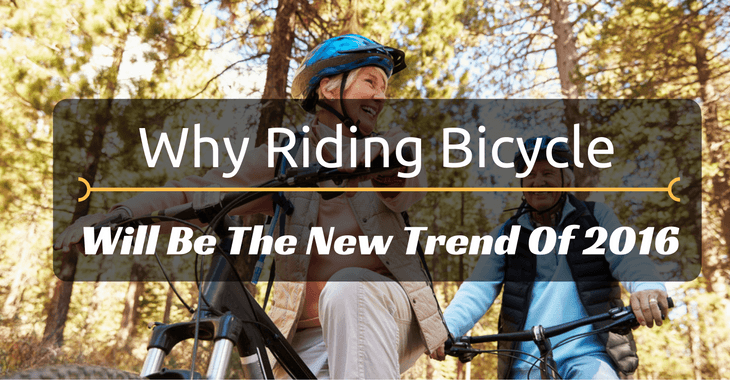Why Riding Bicycle Will Be The New Trend Of 2016