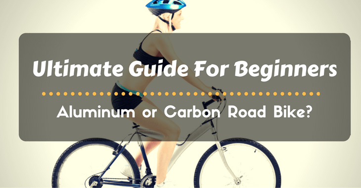Ultimate Guide For Beginners Aluminum or Carbon Road Bike